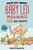 Beikost statt Breikost - Baby Led Weaning: Breifrei für Babys mit 155 BLW Rezepten für eine gesunde Fingerfood Baby Nahrung. Wie Du mit dem breifrei Kochbuch für das Wohl deines Babys sorgen kannst
