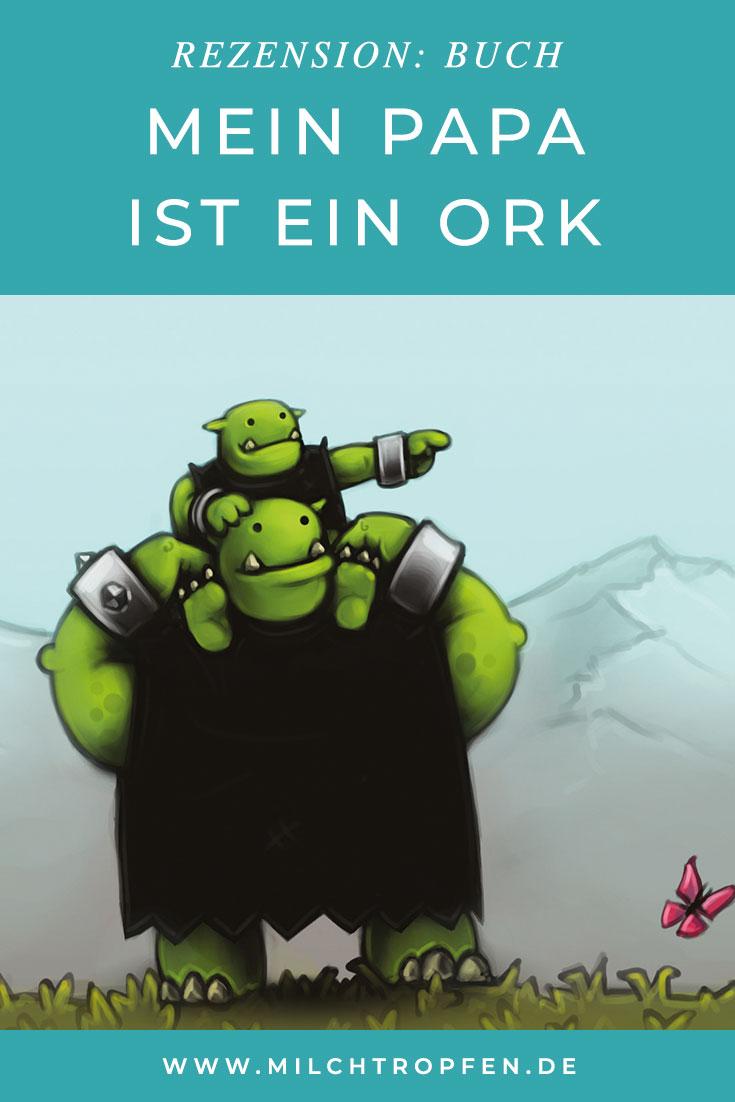 Rezension: Mein Papa ist ein Ork | Mehr Infos auf www.milchtropfen.de