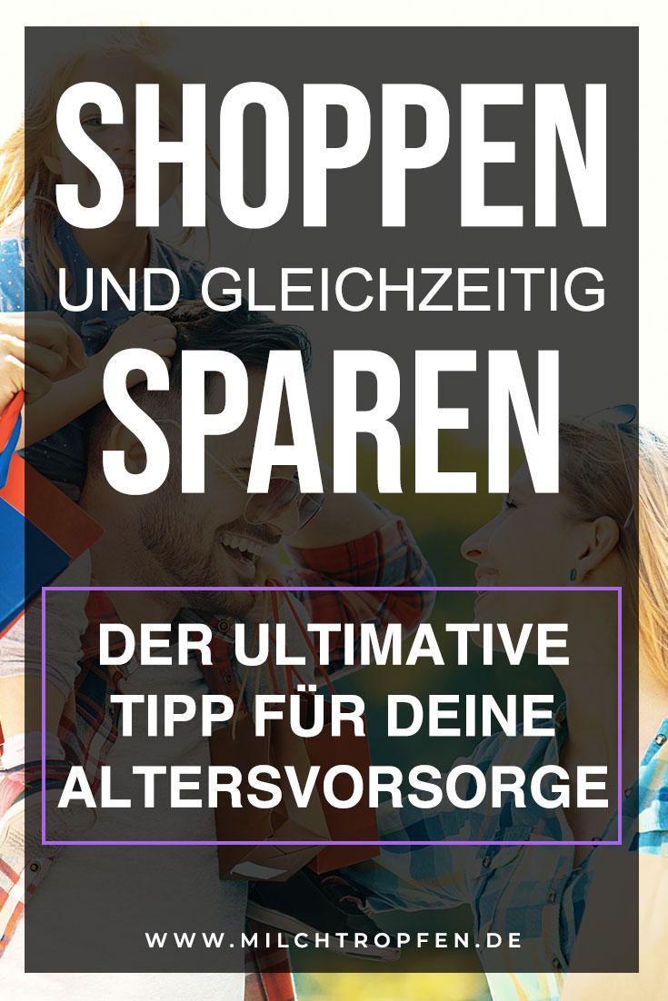 Shoppen für die Rente - Der ultimative Tipp für deine Altersvorsorge | Mehr Infos auf www.milchtropfen.de