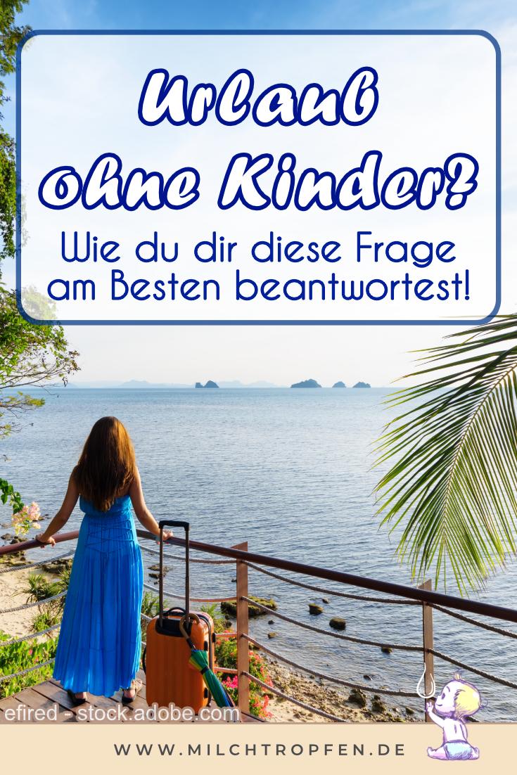 Urlaub ohne Kinder? Wie du dir diese Frage am Besten beantwortest! | Mehr Infos auf www.milchtropfen.de